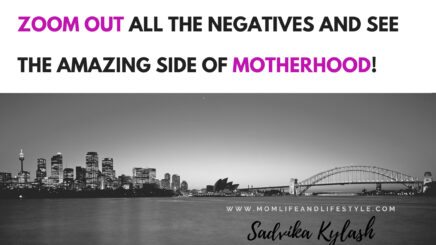 Zoom Out all the negative and see the bright side of Motherhood