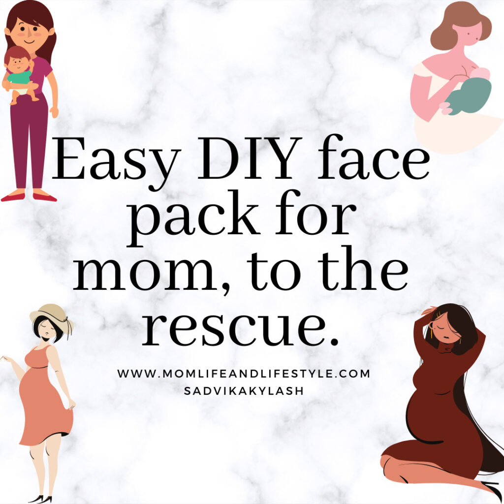 Easy DIY face pack for mom, to the rescue.