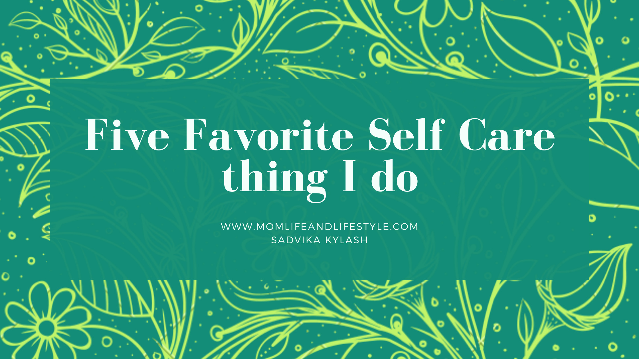 Five favorite Self Care things I do.