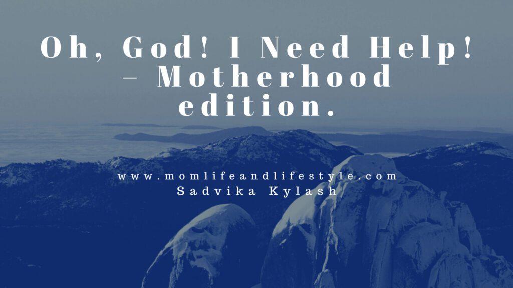Oh God! I Need Help. - Motherhood Edition