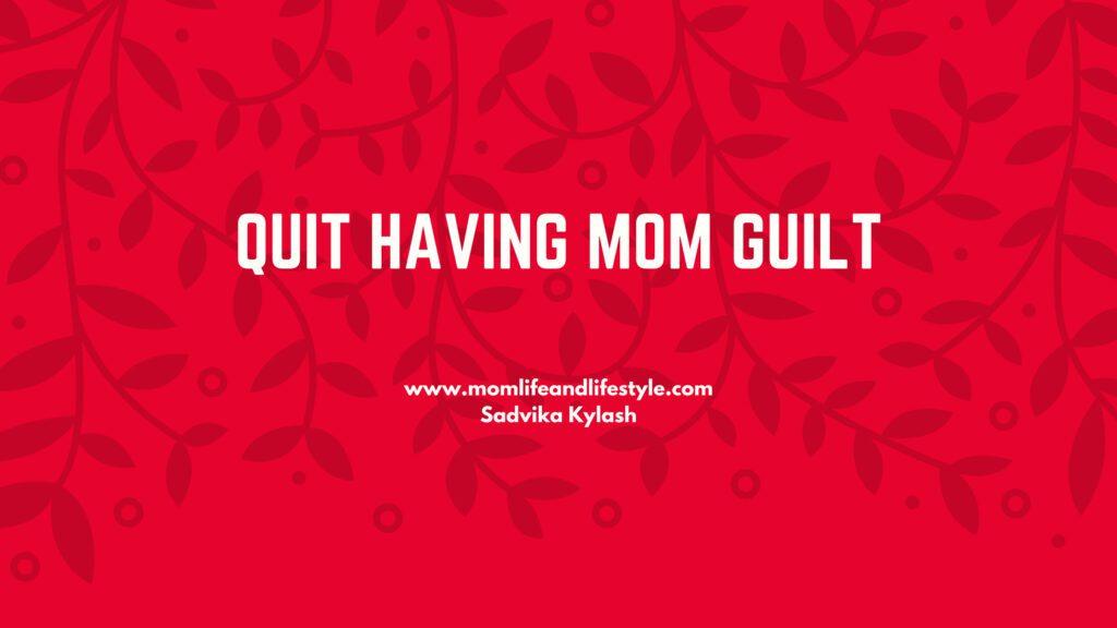 Quit having Mom Guilt