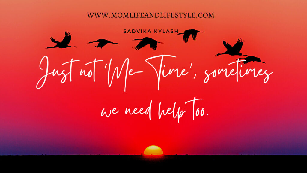 Just not 'Me-Time', sometimes we need help too.